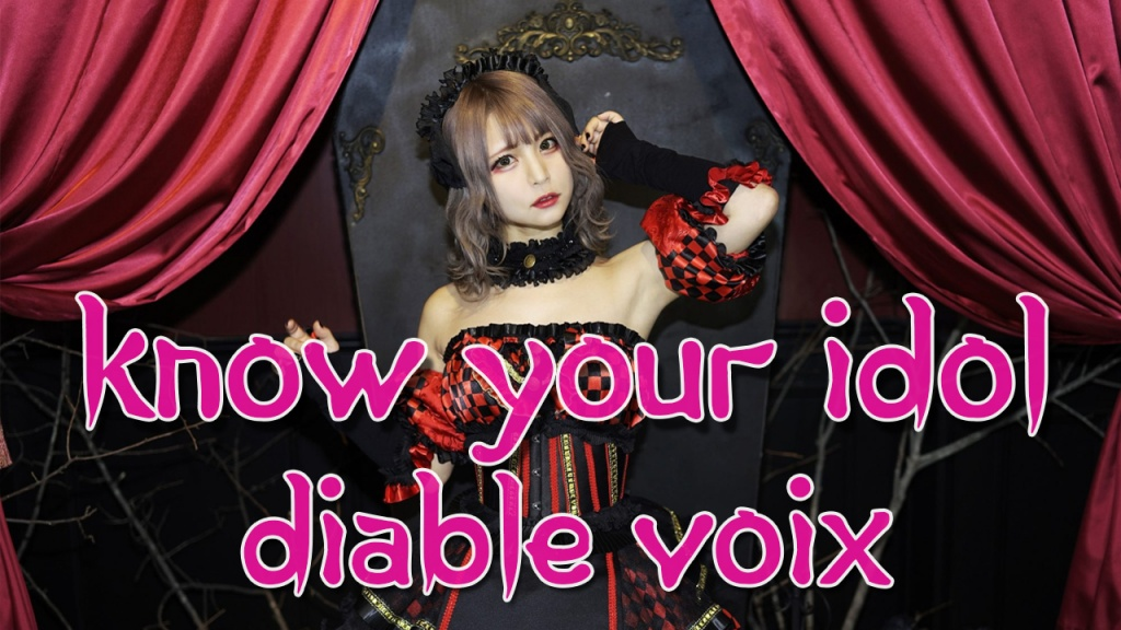 KNOW YOUR IDOL #21: Diable Voix